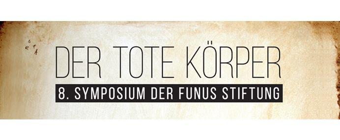 Der tote Körper - 8.Symposium der FUNUS Stiftung at Institut Für ...