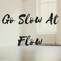 Go Slow at Flow