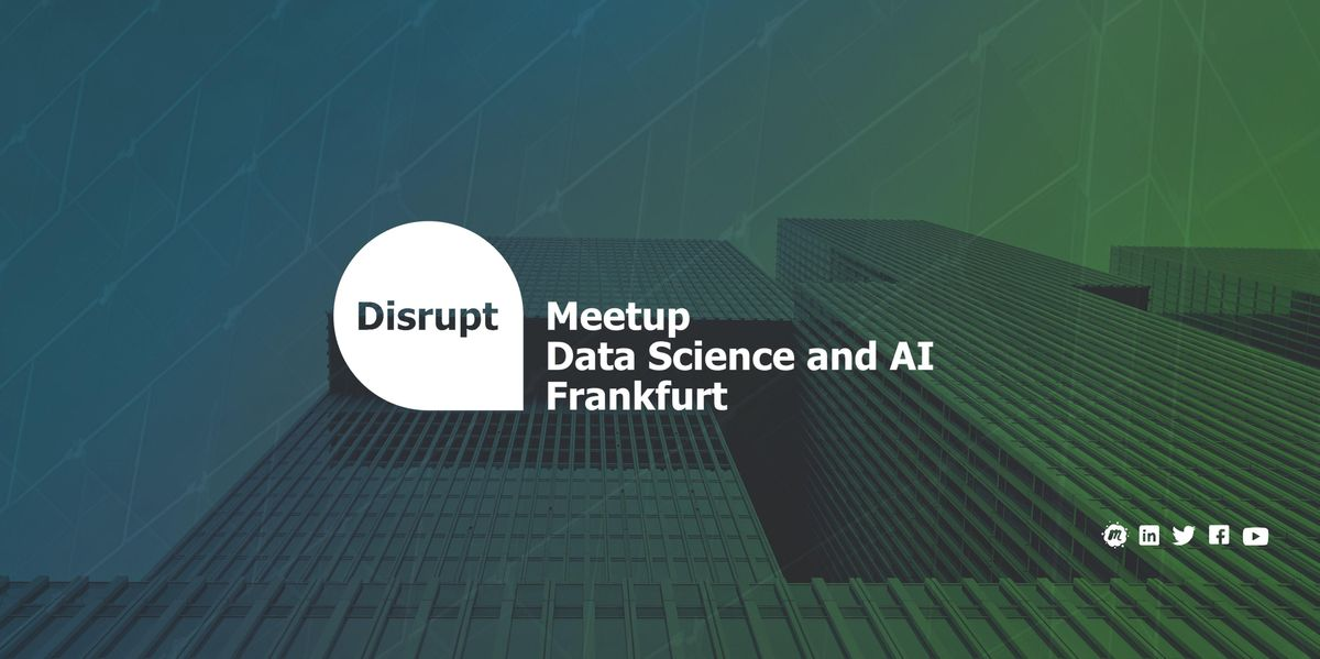 Disrupt Meetup  Data Science and AI Frankfurt