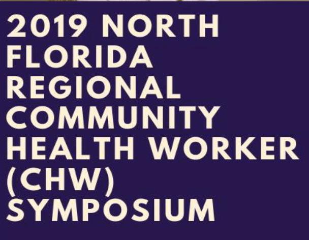 2019 North FL Regional Community Health Worker (CHW) Symposium  March 29 2019 1000 AM
