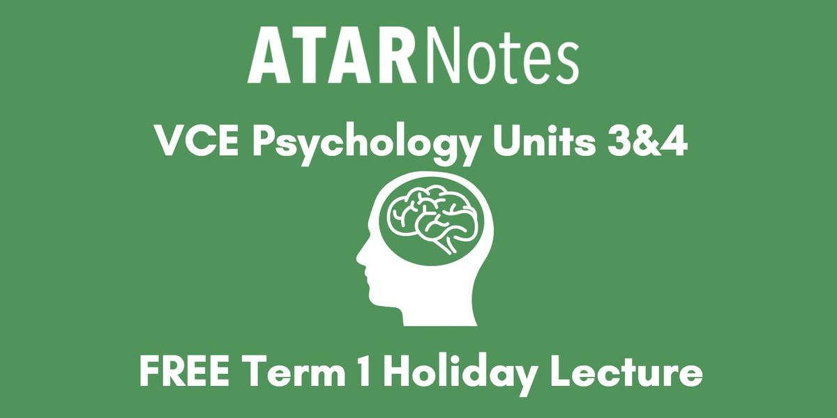 Psychology Units 3&4 Term 1 Holiday Lecture - REPEAT 1 at