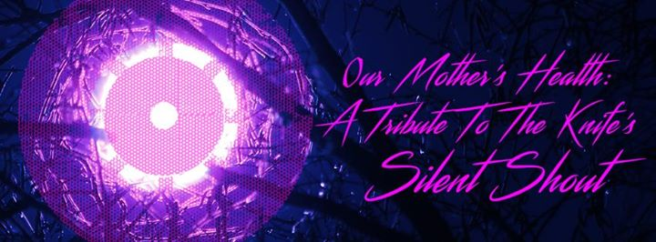 Our Mothers Health A Tribute to The Knifes Silent Shout