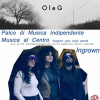 Musica al Centro -Support your local bands OleG e Ingrown