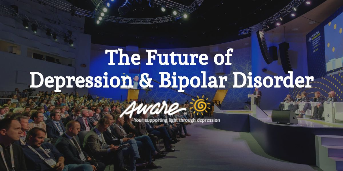Aware Conference The Future of Depression & Bipolar Disorder