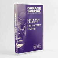 Garage Special Matt Jam Lamont Riz La Teef  Nomis