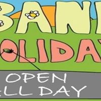 May Bank Holiday - Open All Day