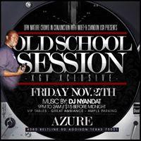 OL SKOOL SESSION Wit DJ NYANDAT at AZURE in ADDISON - FRI NOV 27th
