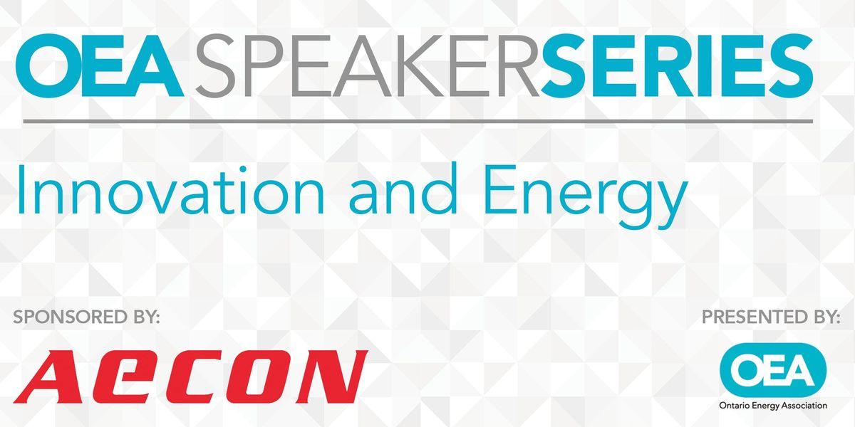 OEA SPEAKER SERIES Innovation and Energy