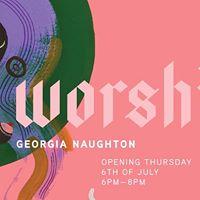 Worship - An exhibition by Georgia Naughton