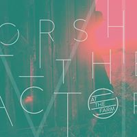 Worship at the Factory (at the Farm)