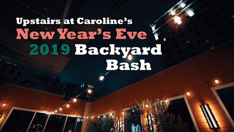 NYE Backyard Bash at Upstiars at Caroline