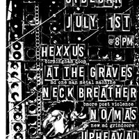 At The Graves  Hexxus  Neck Breather  Upheaval  No Mas