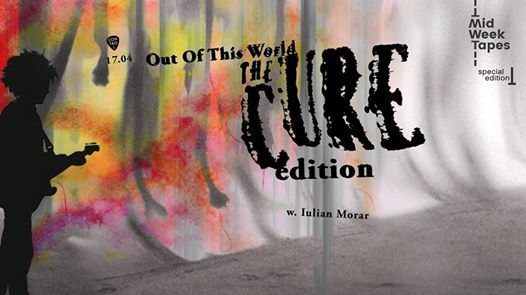 Out Of This World - The Cure edition w Iulian Morar