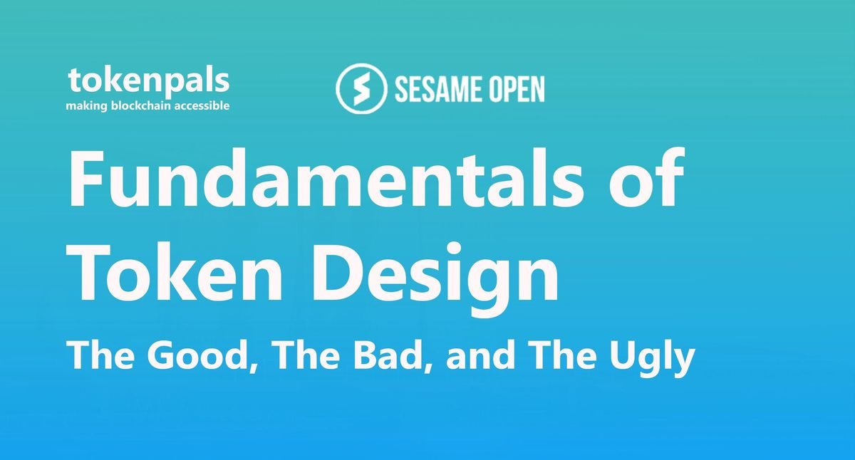 Fundamentals of Token Design - The Good The Bad and The Ugly (Webinar)