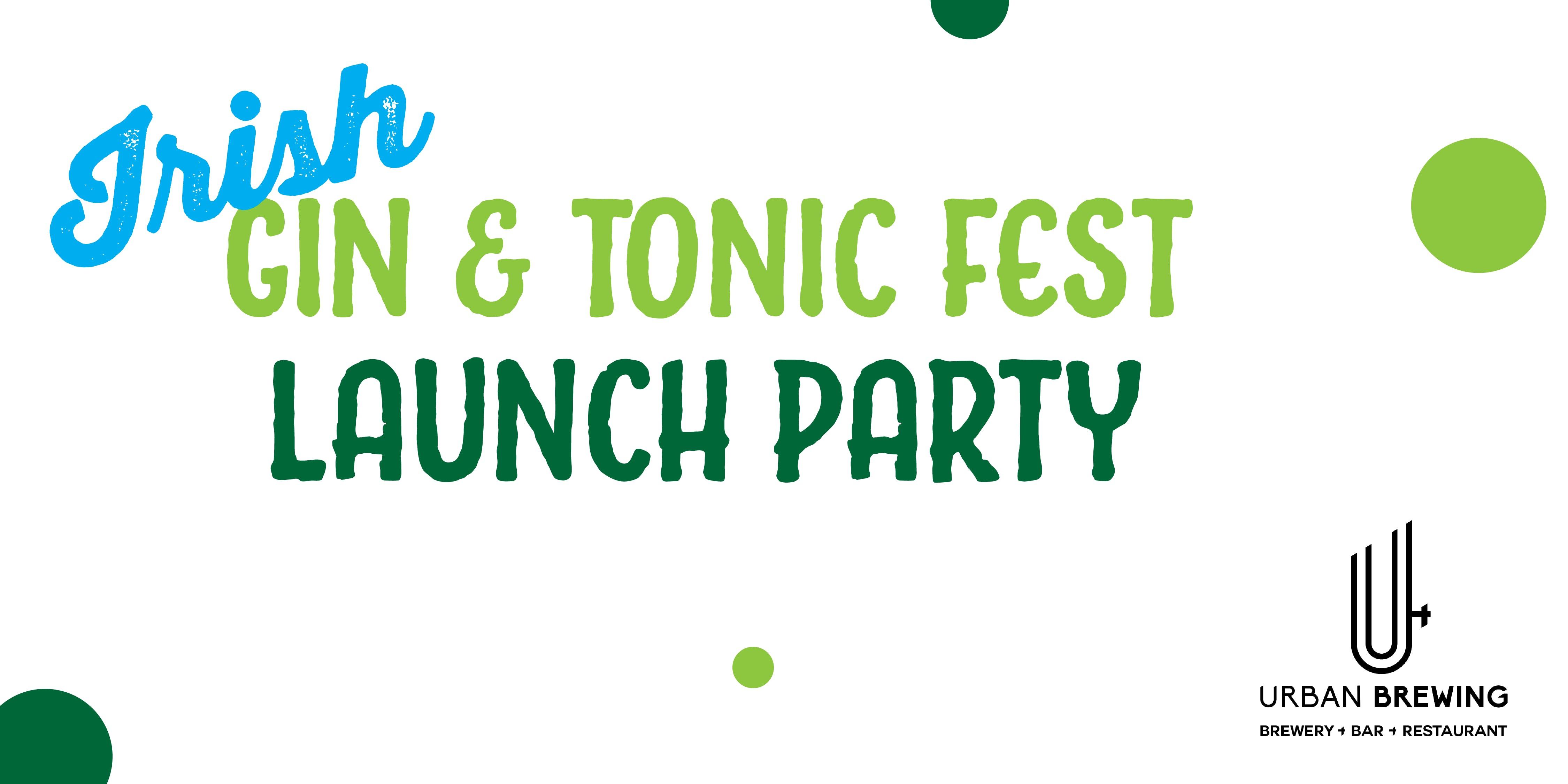 Irish Gin &amp Tonic Fest - Launch Party 1.30pm-3.30pm