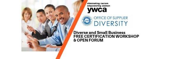 FREE Diverse and Small Business CERTIFICATION WORKSHOP & OPEN FORUM