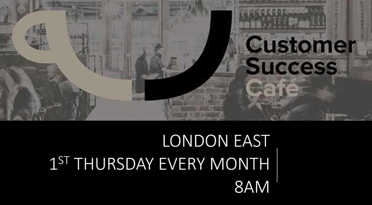 Customer Success Cafe London East