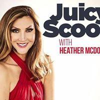 Juicy Scoop Podcast with Heather McDonald  Live Recording