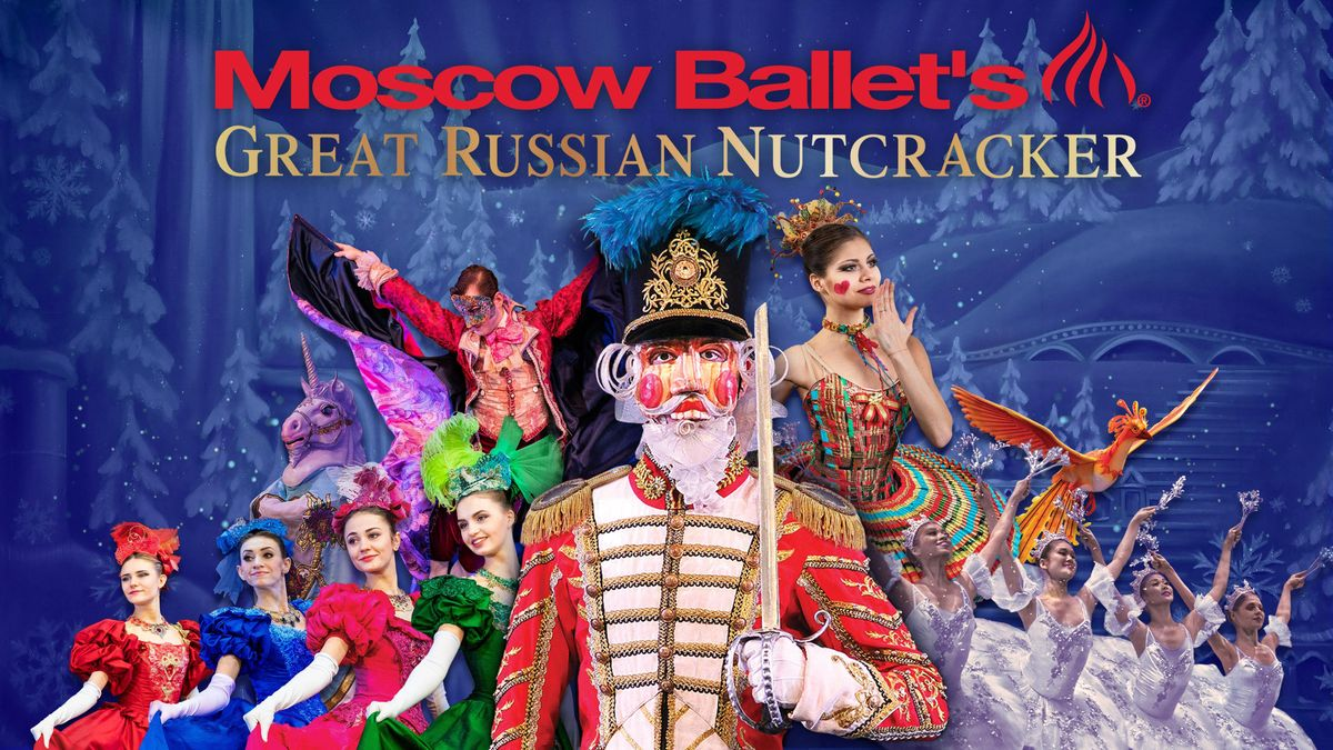 The Moscow Ballets The Great Russian Nutcracker