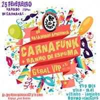 CARNAFUNK  BANHO DE ESPUMA  GERAL VIP AT 0100 (Os Baladeiros)