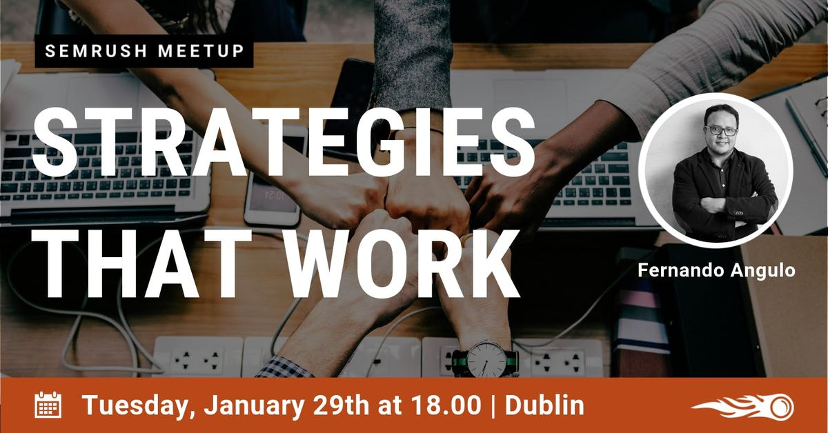 Strategies that work. Join the SEMrush Meetup in Dublin.