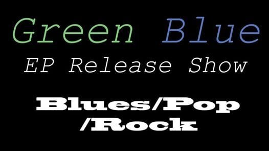 Green Blue Ep Release Show
