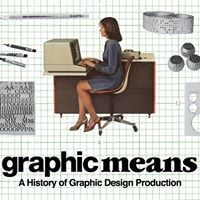 Graphic Means A History of Graphic Design Production