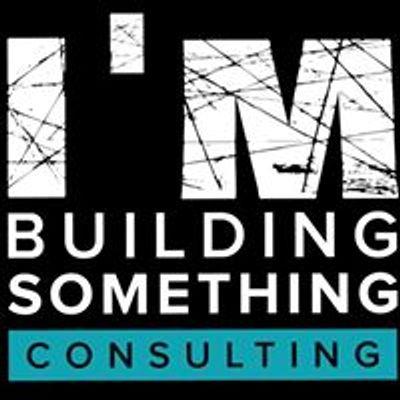 I'm Building Something Consulting, LLC