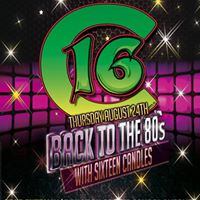 16 Candles-Back to The 80s Concert