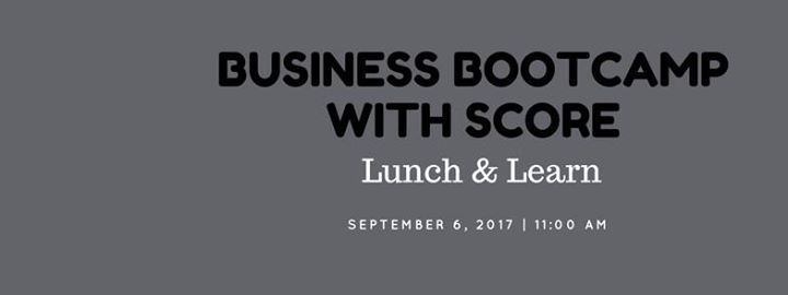 Business Bootcamp with SCORE - Lunch & Learn