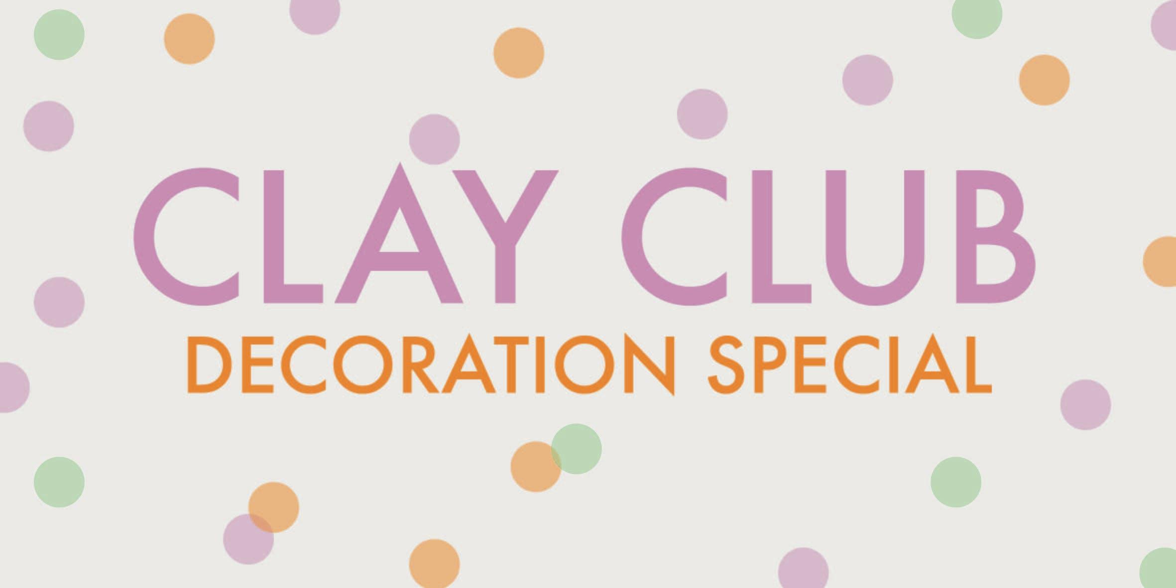 CLAY CLUB - DECORATION SPECIAL - clay workshop