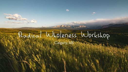 Radical Wholeness Weekend Workshop - Calgary AB