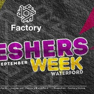 Factory Waterford Freshers Week 18