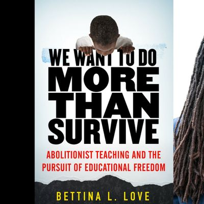 Book Talk We Want to Do More Than Survive Abolitionist Teaching and the Pursuit of Educational Freedom