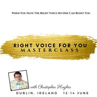 Right Voice for You Masterclass -Dublin Ireland