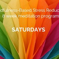 8 Week Mindfulness Based Stress Reduction MBSR Program Saturdays
