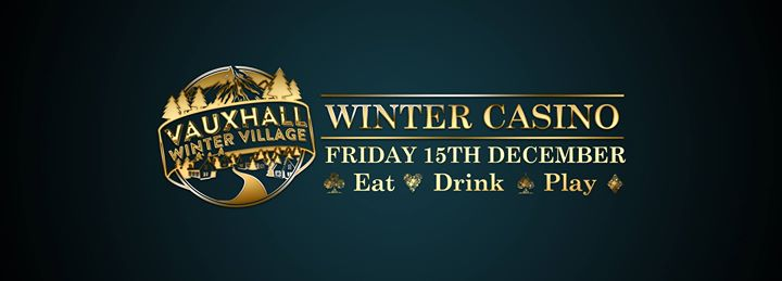 The Vauxhall Winter Casino (Free)