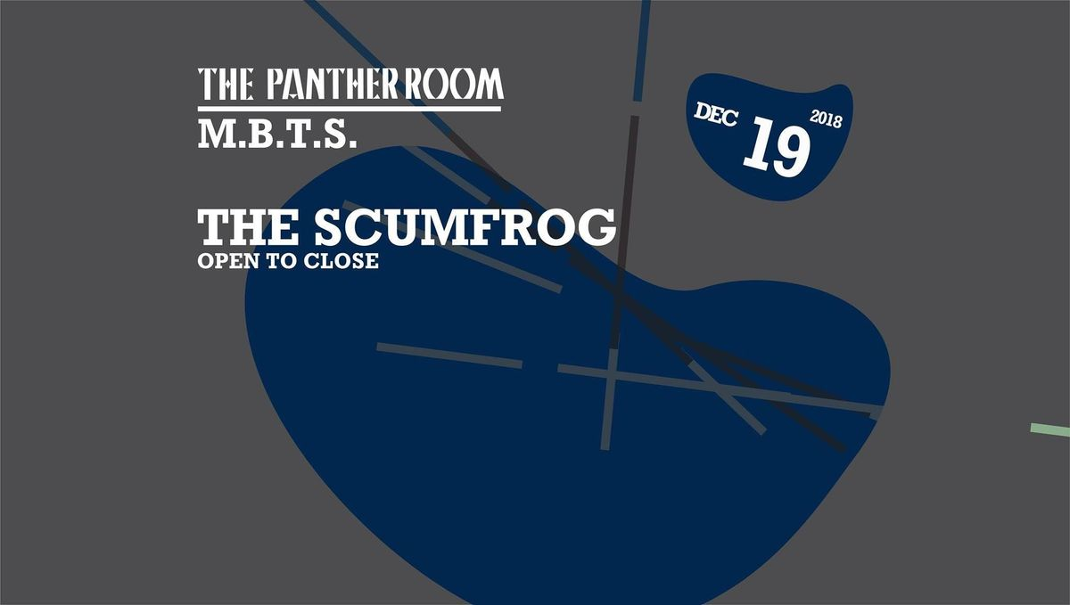 M.B.T.S. [Free Entry]  The Scumfrog (Open to Close)