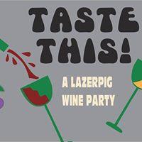 Taste This A Lazerpig Wine Party