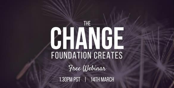 The Change Foundation Creates - Free Webinar