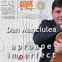 Dan Manciulea - Lansare album &quotaproape imperfect&quot