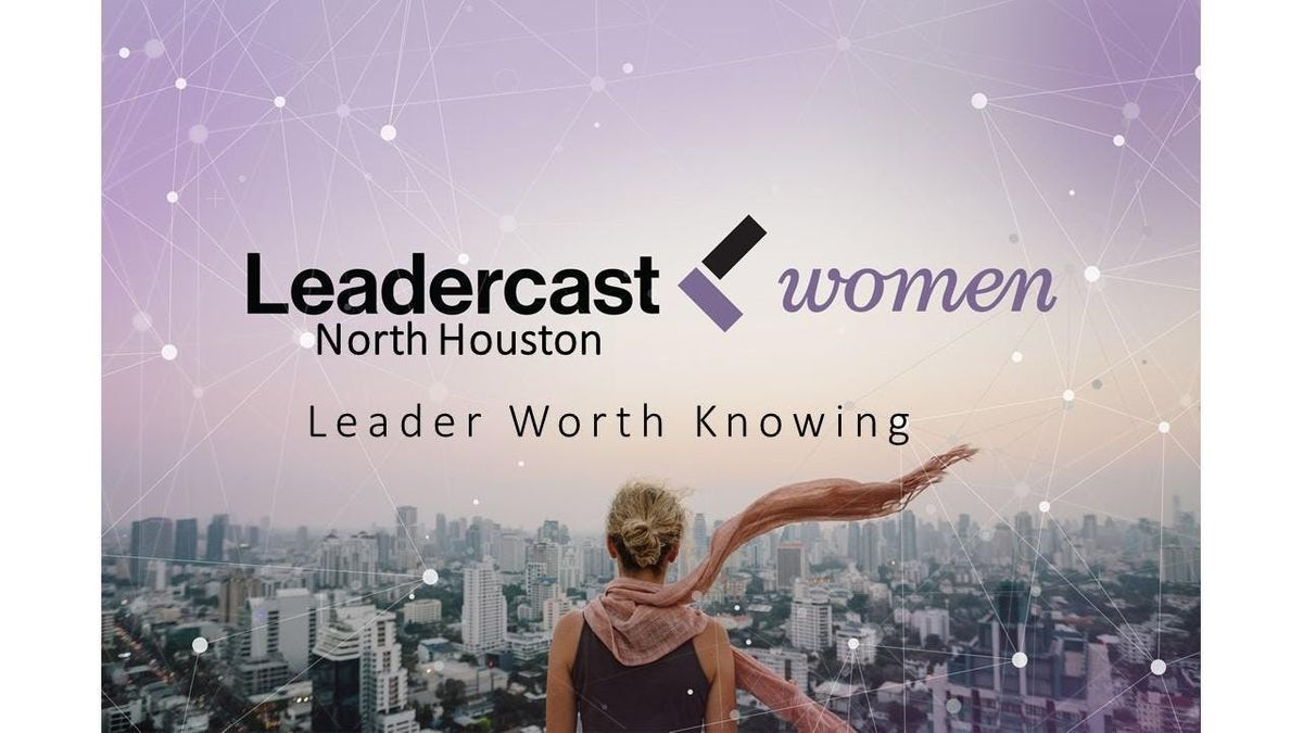 Leadercast Women North Houston - Leader Worth Knowing