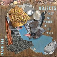 Objects That We Found in the Well Music by Nani FM