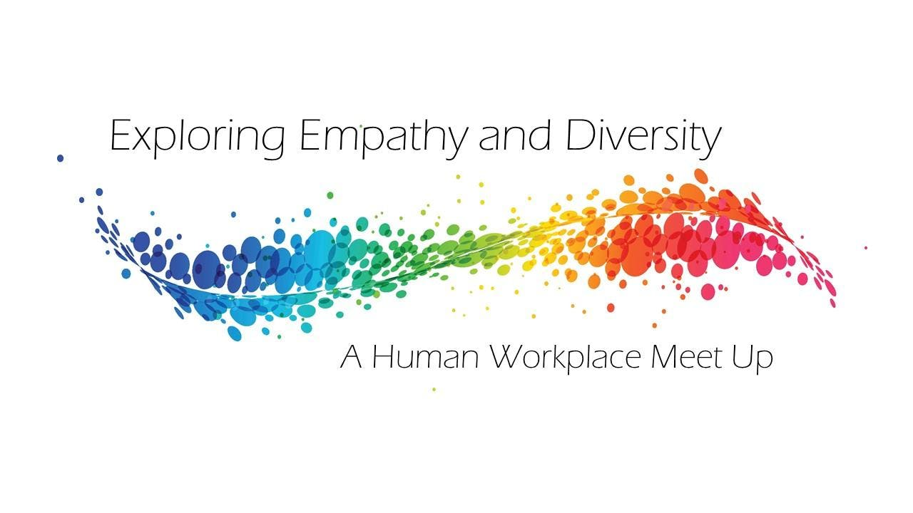 A Human Workplace Meet Up Exploring Empathy and Diversity