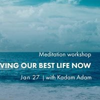 Meditation workshop - Living our best life now with Kadam Adam