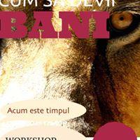 Workshop Cum Sa Devii Bani Facilitat de Carleta Tiba