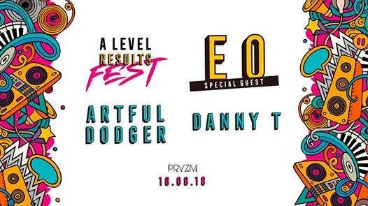 A-Level Results Fest w Artful Dodger Danny T & EO