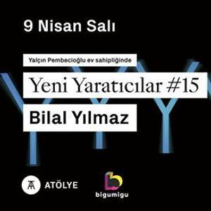 Yeni Yaratclar 15 Bilal Ylmaz