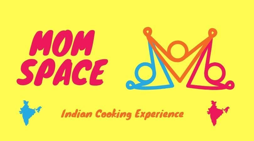 Mom Space - Indian Cooking Experience