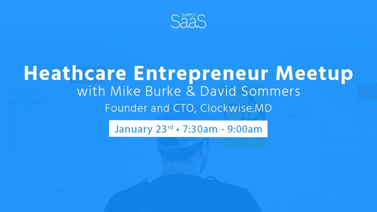 Simply SaaS Healthcare Meetup with Mike Burke & David Sommers